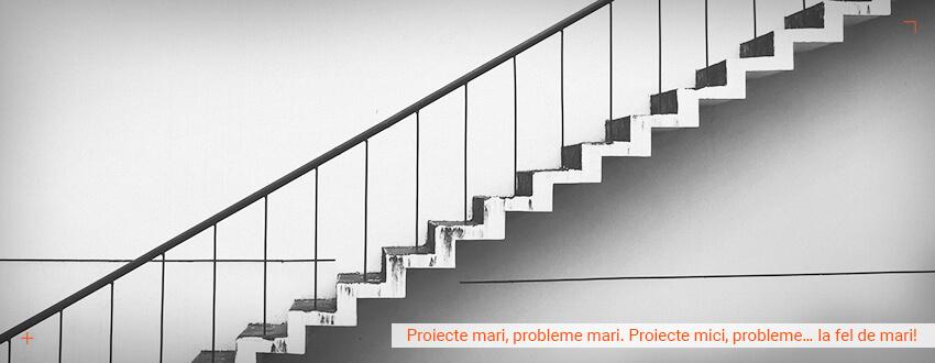 Proiecte mari, probleme mari. Proiecte mici, probleme… la fel de mari!