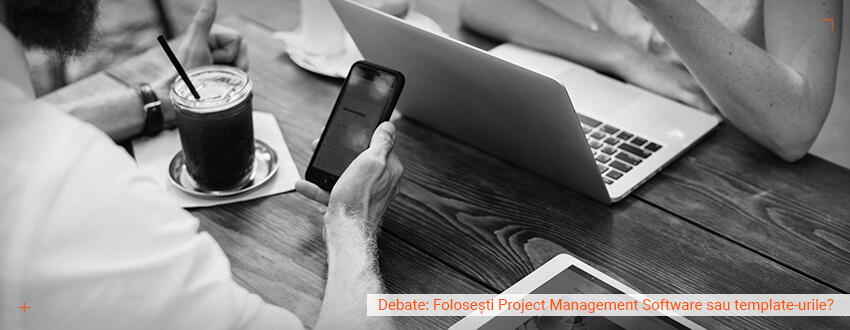 Debate: Folosesti Project Management Software sau template-urile?