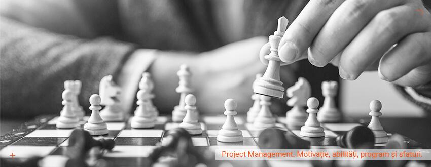 Ce inseamna sa lucrezi in project management. Motivatie, abilitati, program si sfaturi.