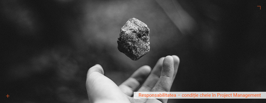 Responsabilitatea – conditie cheie in Project Management