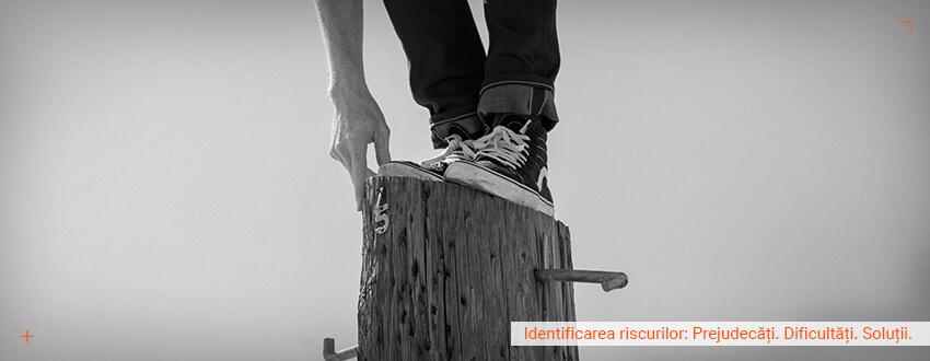 Identificarea riscurilor: Prejudecati. Dificultati. Solutii.