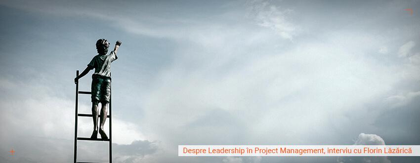 Despre Leadership in Project Management, interviu cu Florin Lazarica partea I